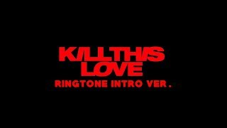 "[RINGTONE] BLACKPINK ""Kill This Love"" (intro ver.) w/ DL link"