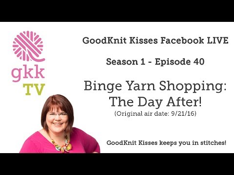 S1: Ep40 - Followup After Binge Yarn Shopping - Live REPLAY