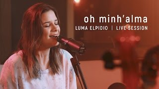 Óh Minh'alma - Luma Elpidio | Live Session Video