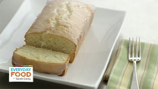 Glazed Lemon Pound Cake - Everyday Food With Sarah Carey