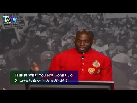 Dr. Jamal H. Bryant, THis Is What You Not Gonna Do - June 3th 2018
