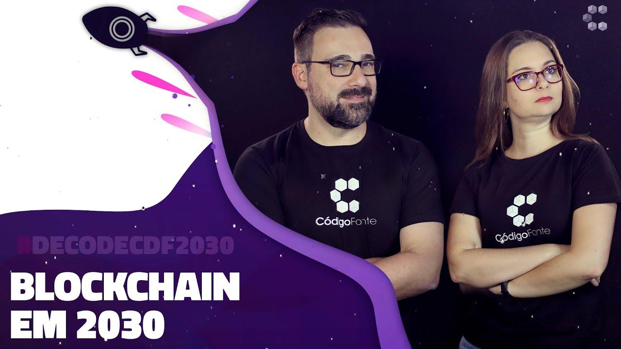 O Futuro da Blockchain para 2030 // Decode CDF 2030