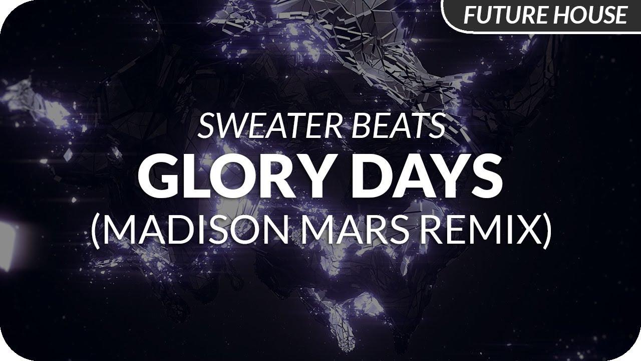 Download Sweater Beats – Glory Days (Madison Mars Remix)