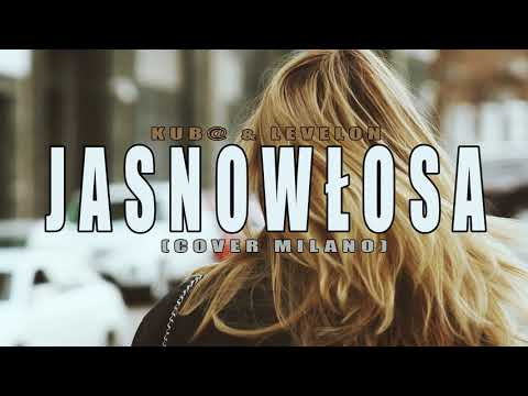 Jakubovsky & Levelon - Jasnowłosa 2018 (cover Milano)