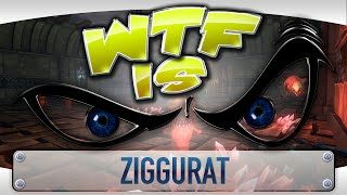 ► WTF Is... -  Ziggurat ?