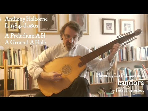 Bandora: Anthony Holborne's 'A Preludium A H' and 'A Ground A Holb'