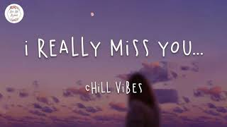 I really miss you...chill vibes