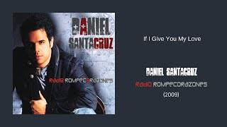 DANIEL SANTACRUZ - IF I GIVE YOU MY LOVE