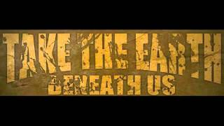 Watch Take The Earth Beneath Us So Quickly We Forget video