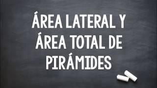 ÁREA LATERAL Y ÁREA TOTAL DE PIRÁMIDES