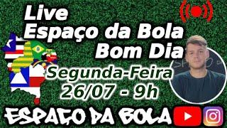 Live Espaço da Bola Bom Dia - Segunda-Feira 26/07
