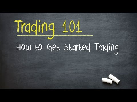 Trading 101: How to Get Started Trading