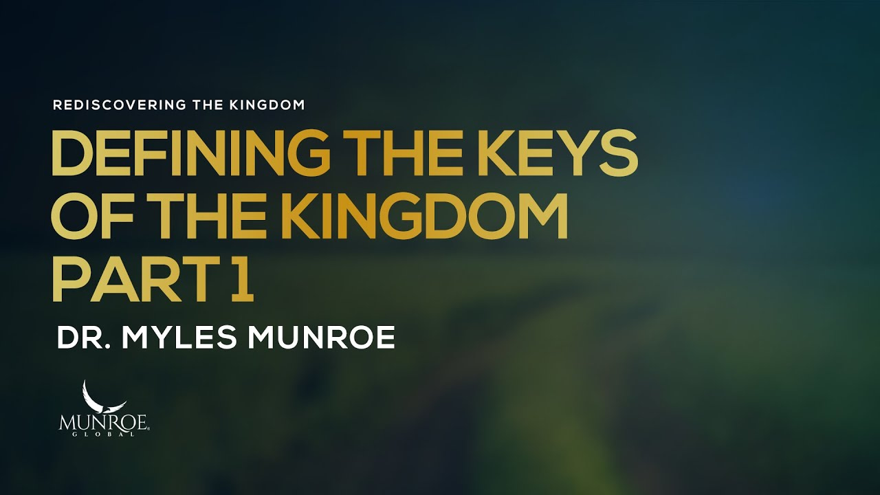 Defining The Keys of The Kingdom Part 1 | Dr. Myles Munroe