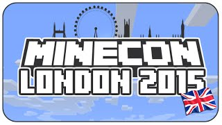 MINECON 2015: CONFIRMED DATES & LOCATIONS - LONDON JULY 4th & 5th