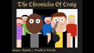 The Chronicles Of Craig: Season 1: Episode 3: Trouble In The Sky
