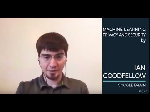 Ian Goodfellow- Machine Learning Privacy and Security AIWTB 2017