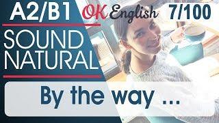 7/100 By the way ... 🇺🇸 Курс разговорного английского языка: TOP 100 English phrases | OK English