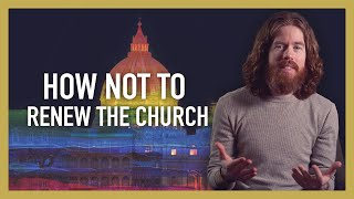 How Not to Renew the Church