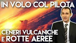 Ceneri vulcaniche e rotte aeree, con Matteo Labò - IN VOLO COL PILOTA #01