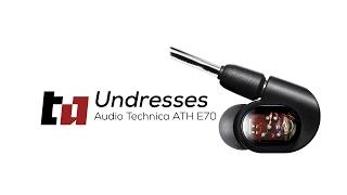 Undressing the Audio Technica ATH E70