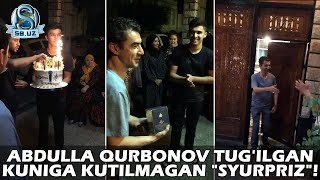 Абдулла Қурбонов туғилган кунига кутилмаган 'сюрприз'!