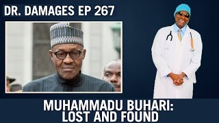 Dr. Damages Show Episode 267: Muhammadu Buhari: Lost and Found