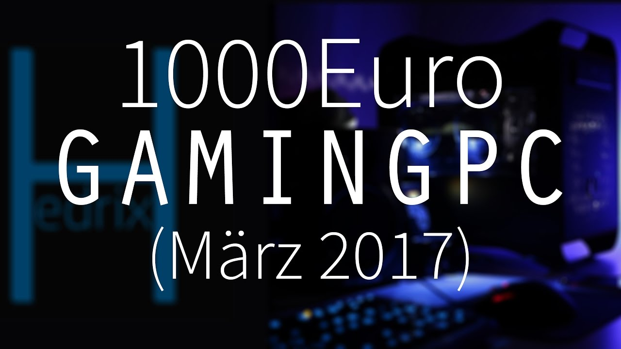 1000 euro gaming pc m rz 2017 youtube. Black Bedroom Furniture Sets. Home Design Ideas