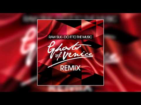 Raw Silk - Do It To The Music (Ghosts Of Venice Remix) [Cover Art]