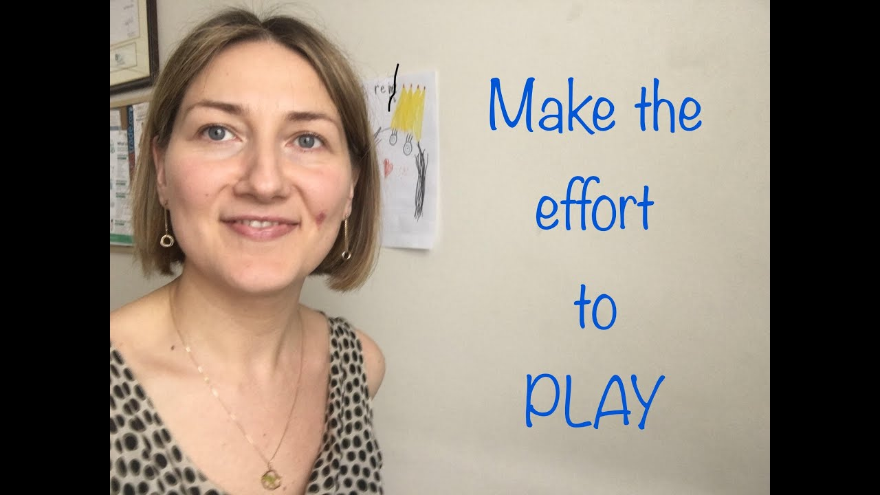 Make the effort to play!