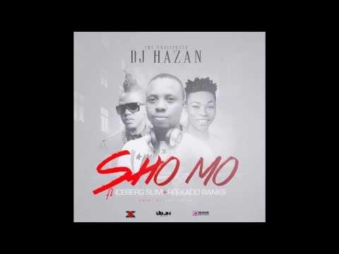 DJ Hazan – Sho Mo ft Iceberg Slim & Reekado Banks
