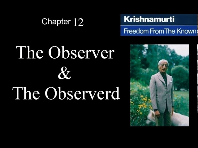 Jiddu Krishnamurti - Freedom From the Known (audio☉book) Chapter 12 - The Observer and the Observed