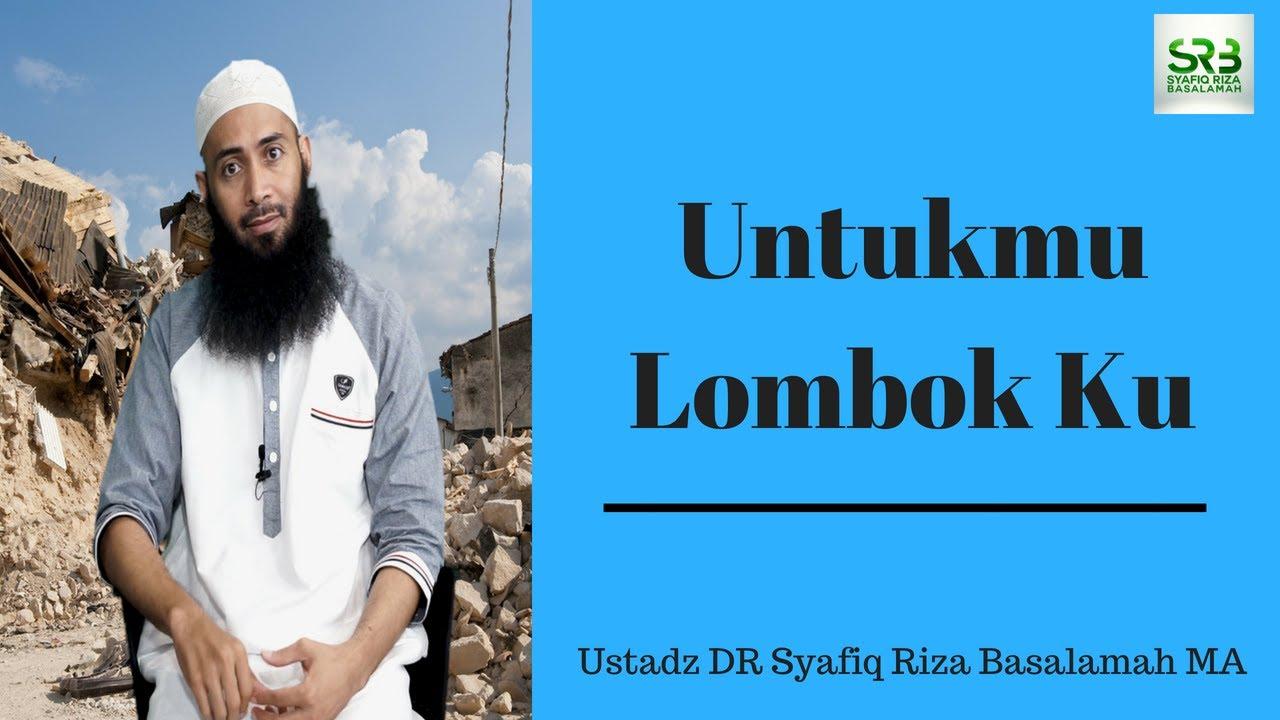 Untuk Mu Lombok Ku - Ustadz DR Syafiq Riza Basalamah MA