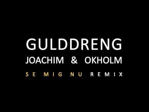 Gulddreng - Se Mig Nu (JOACHIM & OKHOLM Remix)