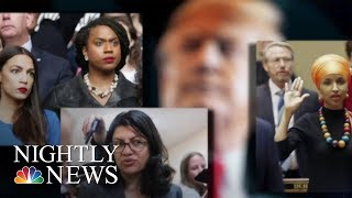 Trump Sharpens Attacks On 'The Squad,' Characterizes Them As 'Weak' And 'Insecure' | Nightly News
