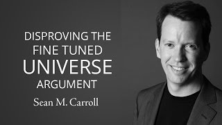 Disproving the Fine-tuned Universe Theory - Sean M. Carrol | Best Argument #Must watch
