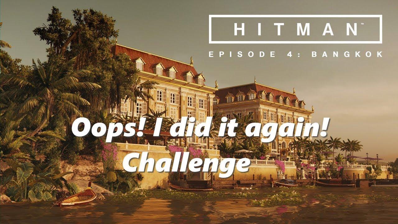 Hitman Bangkok Oops I Did It Again Challenge Youtube