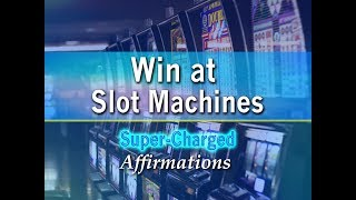 Win At Slot Machines - Be a Slot Machine Winner at Casinos - Super-Charged Affirmations