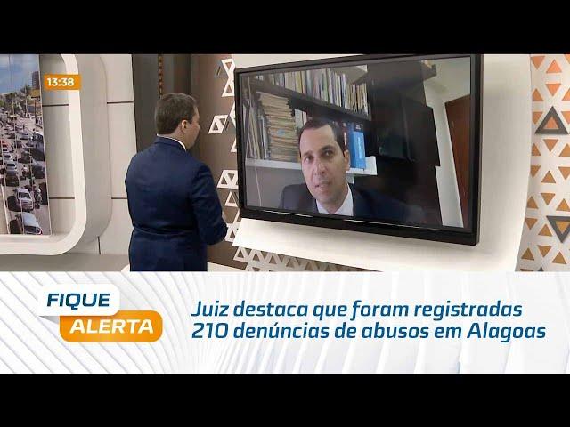 Juiz destaca que foram registradas 210 denúncias de abusos em Alagoas
