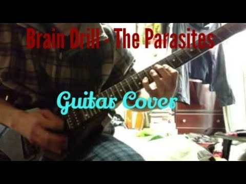Brain Drill - The Parasites Guitar Cover
