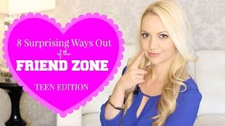 8 Surprising Ways Out of the FRIEND ZONE: TEEN EDITION