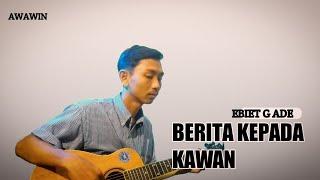 Download BERITA KEPADA KAWAN EBIET G ADE(Cover by Awawin)