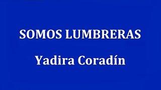 SOMOS LUMBRERAS     Yadira Coradín