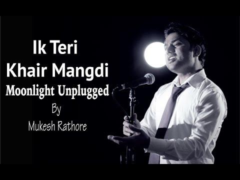 Teri Khair Mangdi - Moonlight Unplugged | Mukesh Rathore | Baar Baar Dekho | Bilal Saeed | Cover