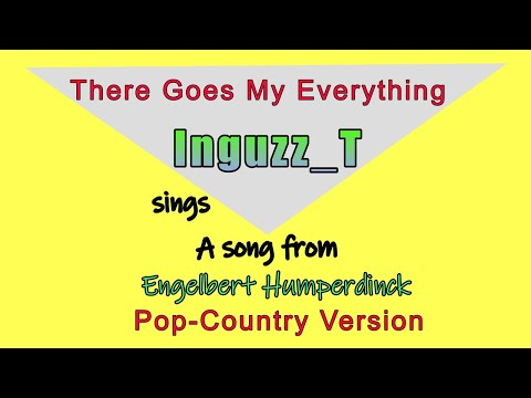 (Pop-Country Version Of There Goes My Everything/Engelbert Humperdinck) - Inguzz_T