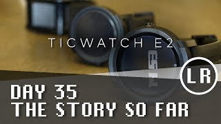Ticwatch E2: Day 35 - The Story So Far