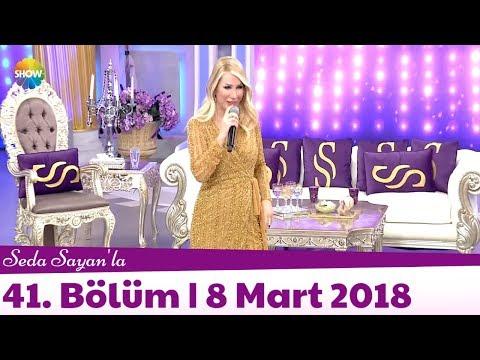 Seda Sayan'la 41. Bölüm | 8 Mart 2018