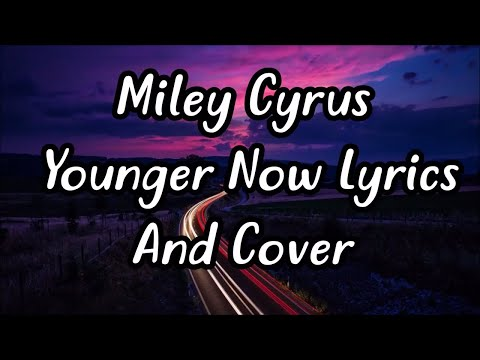 Younger Now - Miley Cyrus Lyrics And Cover...