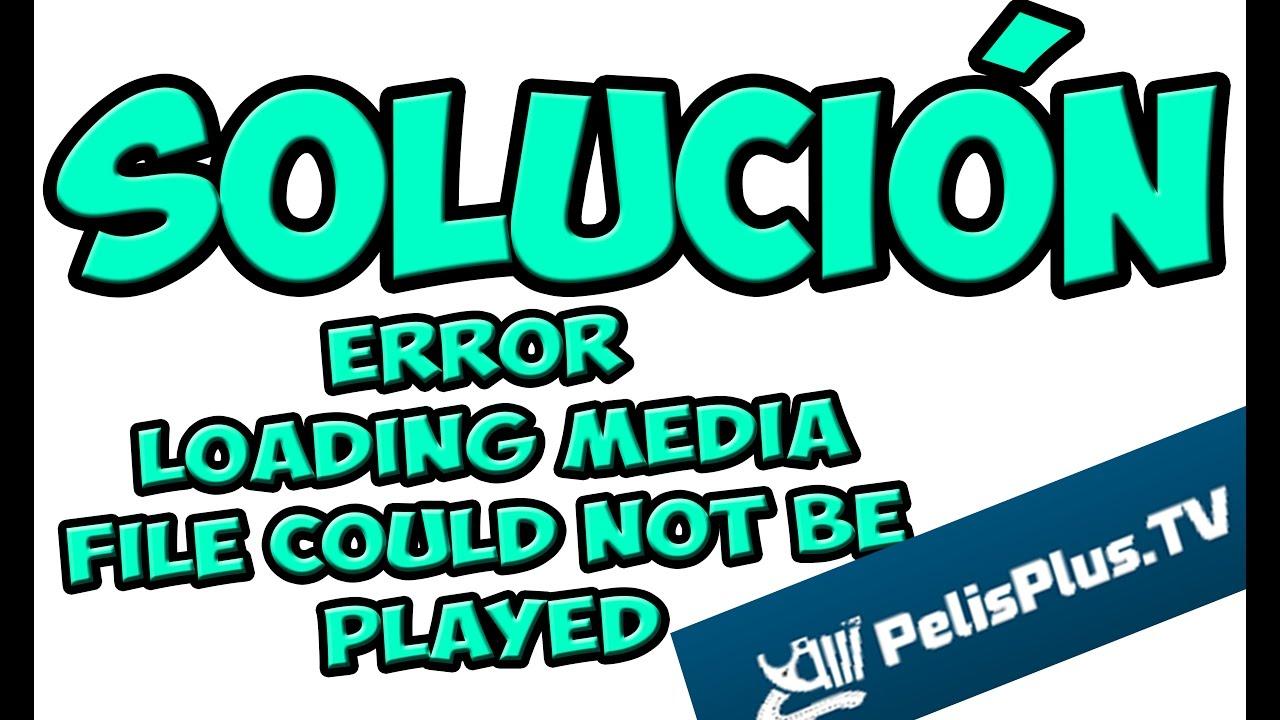 Solucion: Error loading media file could not be played (Pelisplus)