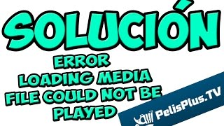 Solucion:  Error loading media  file could not be played (Pelisplus)