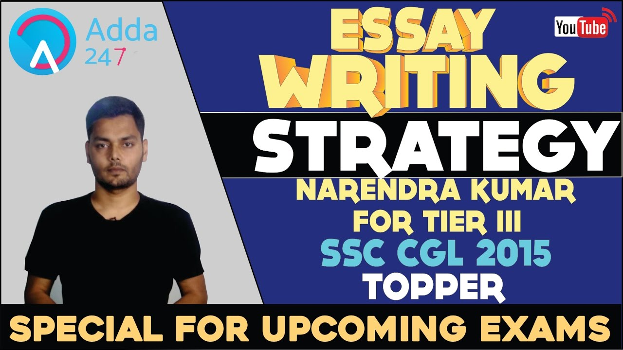 essay writing strategy for tier examination by ssc cgl  essay writing strategy for tier examination by ssc cgl 2015 topper narendra kumar